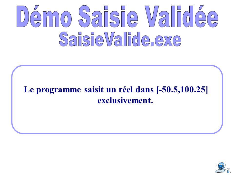 Le programme saisit un réel dans [-50.5,100.25] exclusivement.
